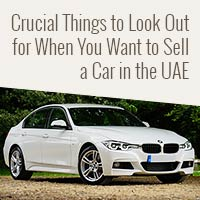 Crucial Things to Look Out for When You Want to Sell a Car in the UAE