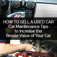 How to Sell a Used Car - Car Maintenance Tips to Increase the Resale Value of Your Car