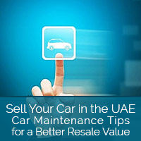 Sell Your Car in the UAE - Car Maintenance Tips for a Better Resale Value